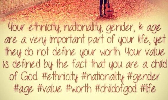 Your value is defined by the fact that you are a child of God