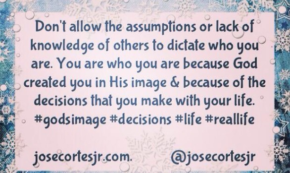 Don't Allow the Assumptions or the Lack of Knowledge of Others...