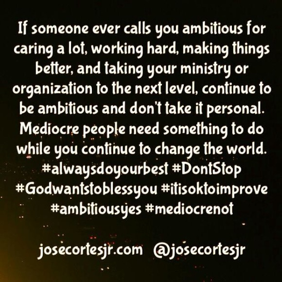 If someone ever calls you ambitious...