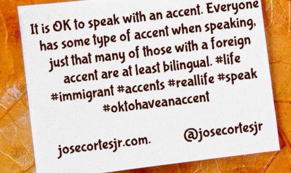 It is OK to speak with an accent. Everyone has some type of accent...